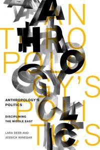 Lara Deeb and jessica winegar - Anthropology's politics